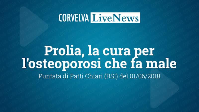CorvelvaLiveNews Prolia la cura per l'osteoporosi che fa male Patti chiari 01 06 2018