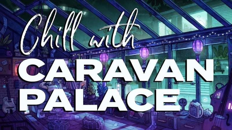 Caravan Palace Chill with Caravan Palace One Hour Mix