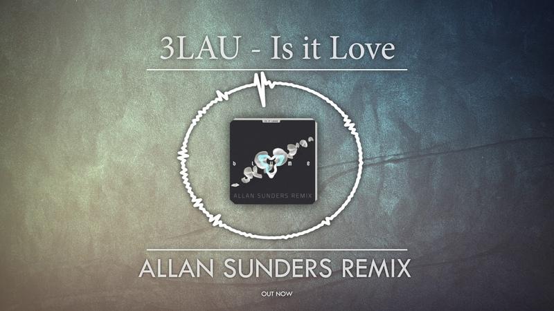 3LAU - Is it Love (Allan Sunders remix) [FREE DOWNLOAD]