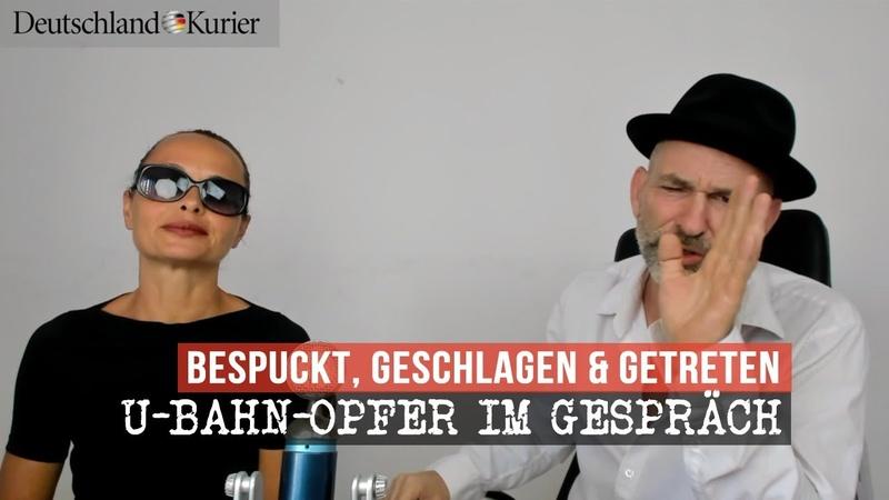 Bespuckt geschlagen getreten U Bahn Opfer im Gespräch Deutschland Kurier EXKLUSIV