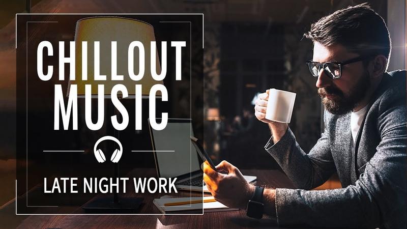 Chillout Music Late Night Work Chill Mix