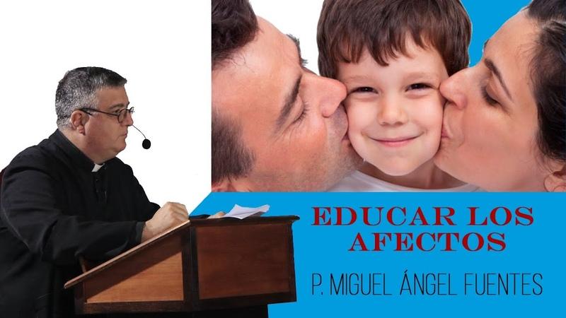 Educar los afectos P Miguel Ángel Fuentes