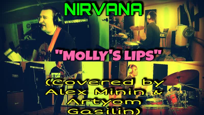 NIRVANA MOLLY'S LIPS COVERED BY ALEX MININ ARTYOM GASILIN