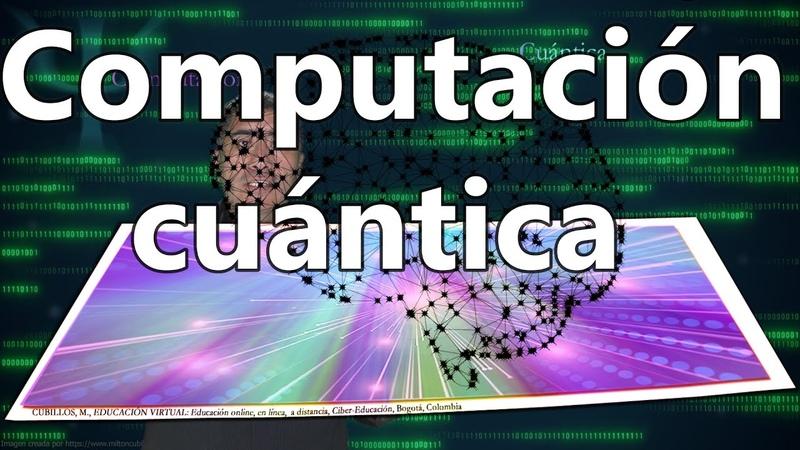 Tendencias futuras de hoy… Computación cuántica