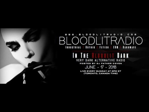 In The Bloodlit Dark! June 17 2018 (Industrial, EBM, Gothic, Synthpop, Darkwave )