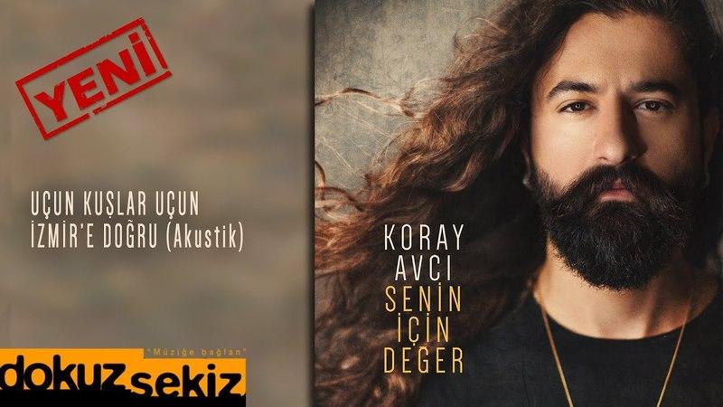 Koray Avcı - Uçun Kuşlar Uçun İzmire Doğru (Akustik) (Official Audio)