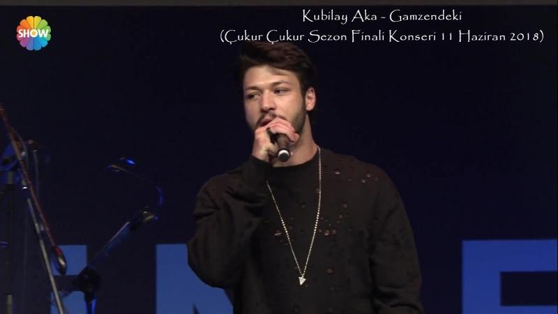 Kubilay Aka - Gamzendeki (Çukur Çukur Sezon Finali Konseri 11 Haziran 2018)