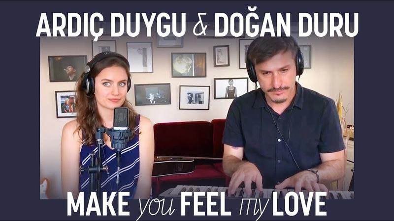 Make You Feel My Love Cover - Doğan Duru Ardıç Duygu