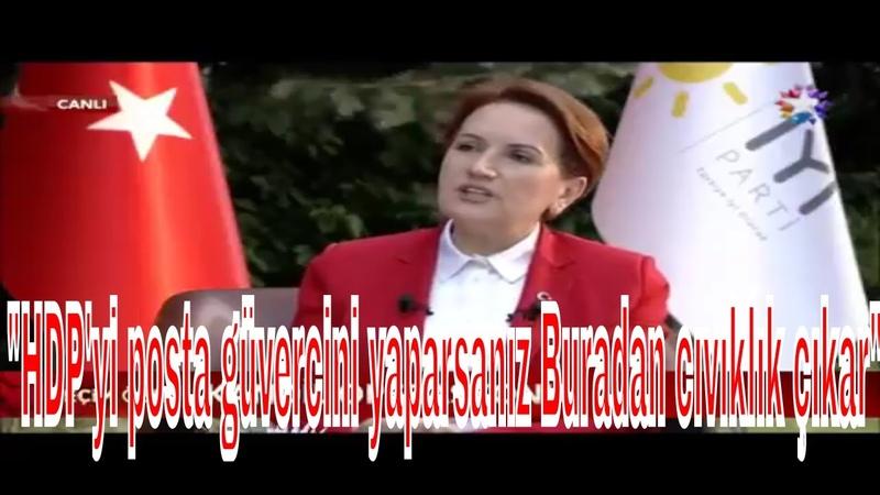 Meral Akşener HDPyi posta güvercini yaparsanız Buradan cıvıklık çıkar Seçim Özel