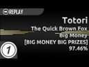 Totori | The Quick Brown Fox - Big Money [BIG MONEY BIG PRIZES] 97.46% 1 LOVED