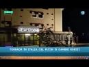 TORNADĂ ÎN ITALIA CEL PUȚIN 15 OAMENI RĂNIȚI