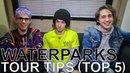 Waterparks TOUR TIPS Top 5 Ep 601