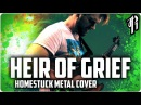 Homestuck - HEIR OF GRIEF || Metal Cover by RichaadEB