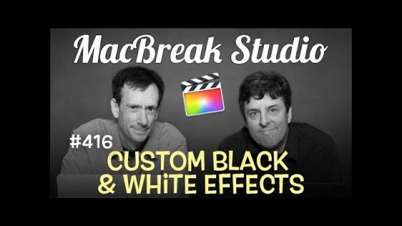 MacBreak Studio Ep 416:Custom Black White Effects