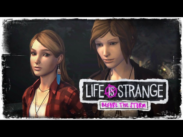 Life Is Strange Before The Storm ФИЛЬМ Игрофильм сюжет cutscenes