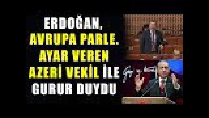 Erdoğan, Avrupaya Ayar Veren Azeri Vekil İle Gurur Duydu...