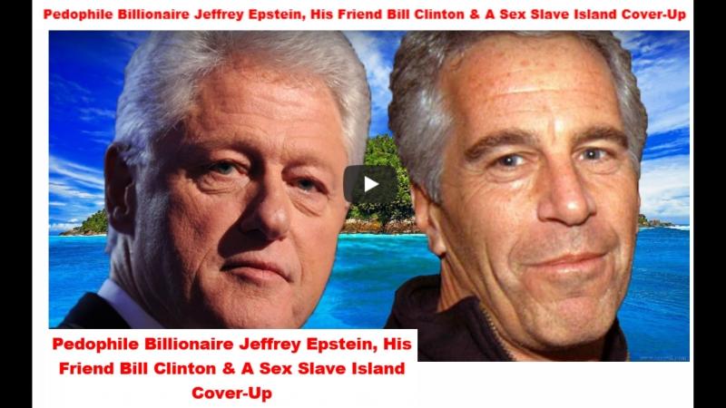Pedophile Billionaire Jeffrey Epstein, His Friend Bill Clinton A Sex Slave Island Cover-Up
