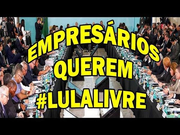 Empresários querem LulaLivre contra fuga de capital