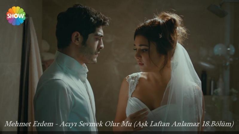 Mehmet Erdem - Acıyı Sevmek Olur Mu (Aşk Laftan Anlamaz 18.Bölüm)
