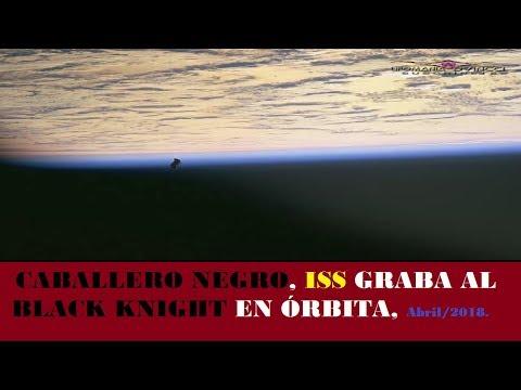 UFO, CABALLERO NEGRO, ISS GRABA AL BLACK KNIGHT EN ÓRBITA, Abril2018.