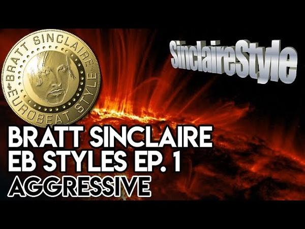 Bratt Sinclaire Eurobeat Styles Ep. 1x3 - Aggressive-