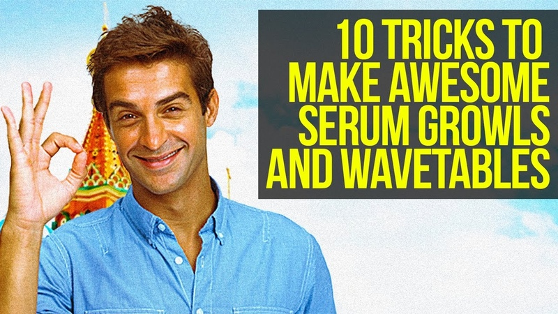 10 Tricks How To Make Awesome Serum Growls Serum Wavetable Tutorial