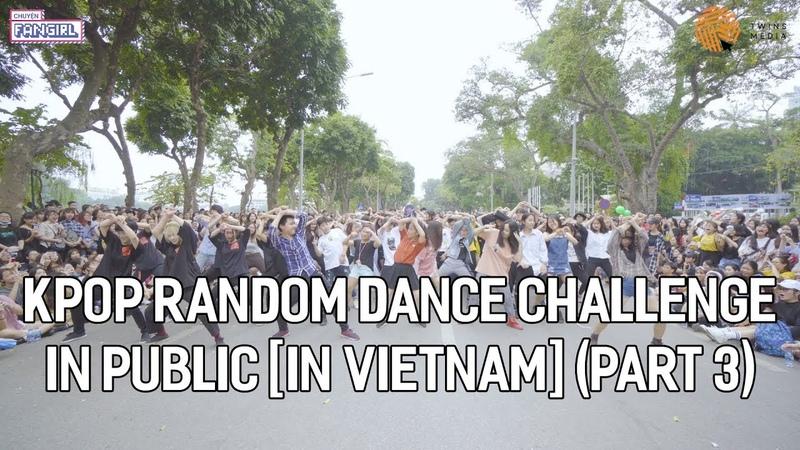 VIETNAM KPOP RANDOM DANCE IN PUBLIC 2018 By Chuyện Fangirl Part 3 OFFICIAL