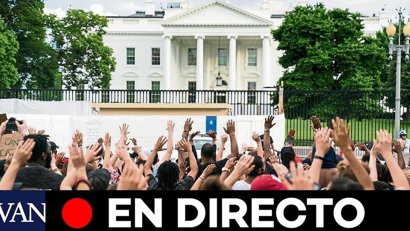 DIRECTO: Protestas por la muerte de George Floyd frente a la Casa Blanca