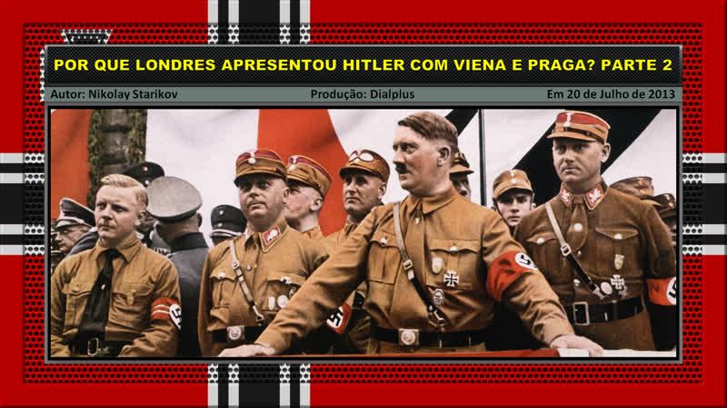 Por Que Londres Apresentou Hitler com Viena e Praga? Parte 2