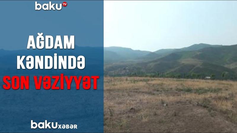 TƏCİLİ Ağdam kəndində SON VƏZİYYƏT 13 07 2020